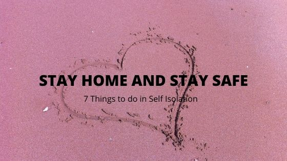 7 things to do in Self Isolation: Staying at Home