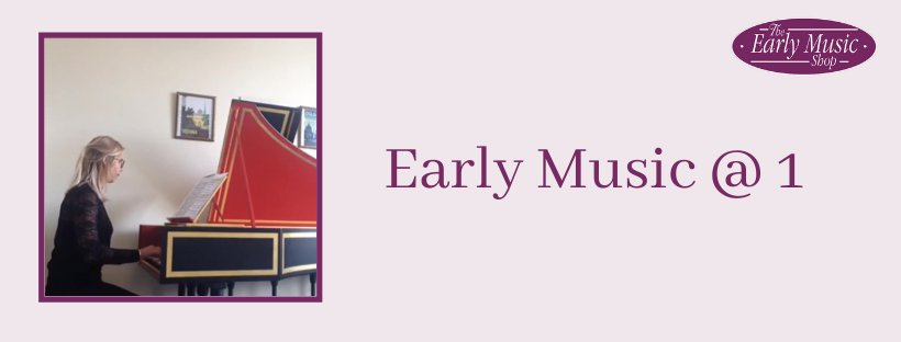 Early Music @ 1 - Tuesday 26th May