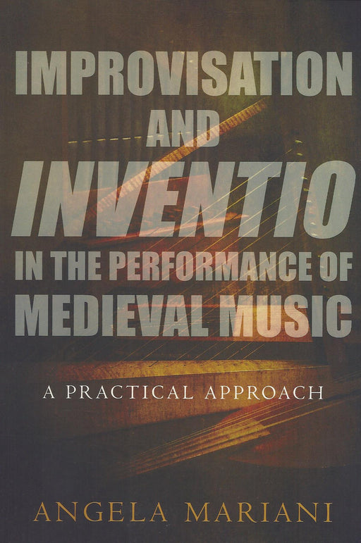 Mariani: Improvisation and Inventio in the Performance of Medieval Music