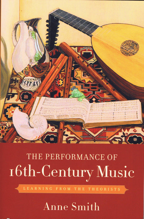 Smith: The Performance of 16th Century Music - Learning from the Theorists