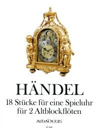 Handel: 18 Tunes for Clay's Musical Clock for 2 Alto Recorders
