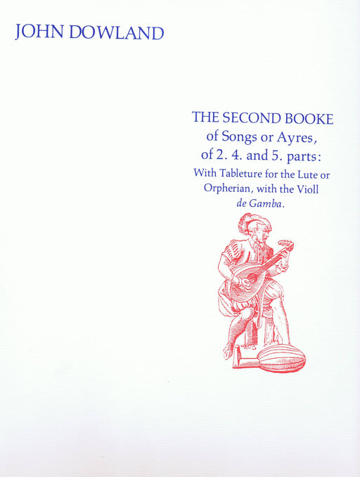 Dowland: The Second Booke of Songs or Ayres of 2, 4 and 5 Parts