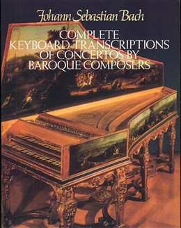 Bach: Complete Keyboard Transcriptions of Concertos by Baroque Composers