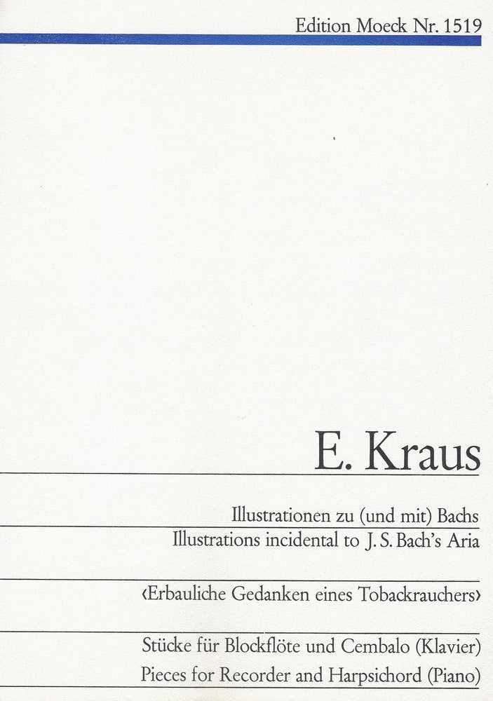 "Kraus: Illustrations incidental to J. S. Bach's Aria ""Erbauliche Gedanken eines Tobackrauchers"""