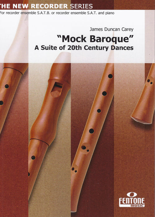 Carey: Mock Baroque - A Suite of 20th Century Dances for 4 Recorders or 3 Recorders and Piano