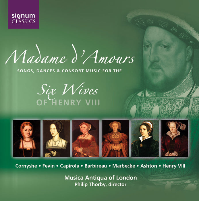 Madame d'Amours: Music for Henry VIII's Six Wives CD