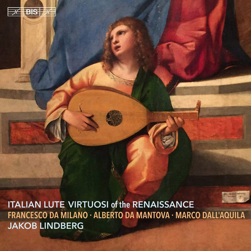 Jakob Lindberg: Italian Lute Virtuosi of the Renaissance