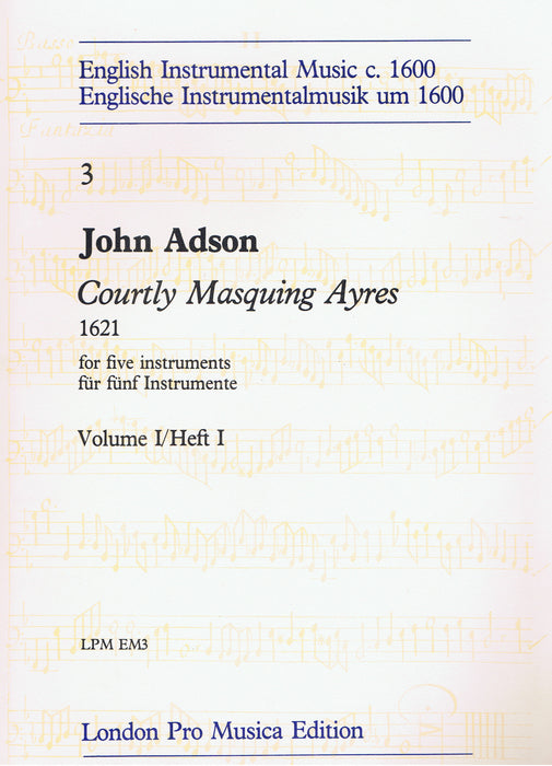 Adson: Courtly Masquing Ayres for 5 Instruments, Vol. 1