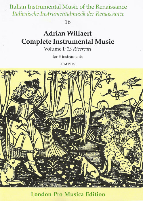 Willaert: Complete Instrumental Music, Vol. 1: 13 Ricercari for 3 Instruments