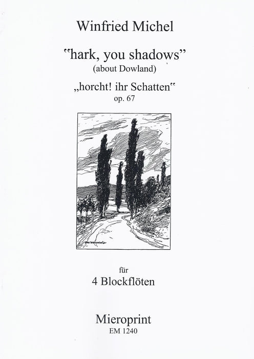 "Michel: ""hark you shadows"" (about Dowland) for 4 Recorders"