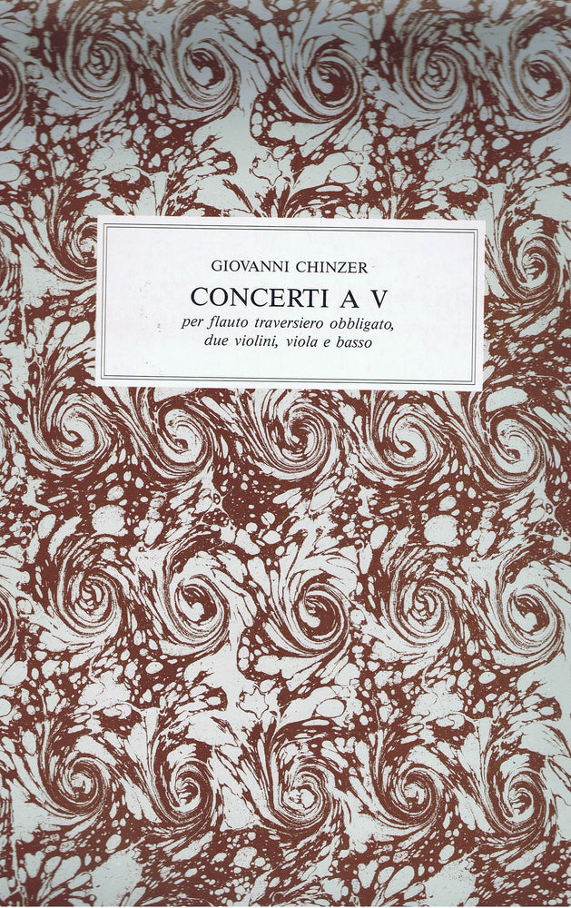 Chinzer: Concerti a 5 for Flute, 2 Violins, Viola and Basso Continuo