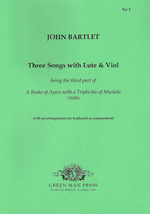 Bartlet: Three Songs with Lute and Viol for Soprano and a Bass ad lib.