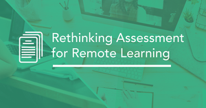 Rethinking Assessment for Remote Learning