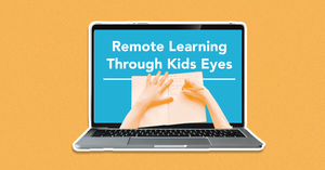 Remote Learning Through Kids' Eyes