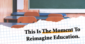 This Is The Moment To Reimagine Education