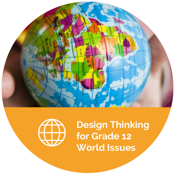Design Thinking for Grade 12 World Issues