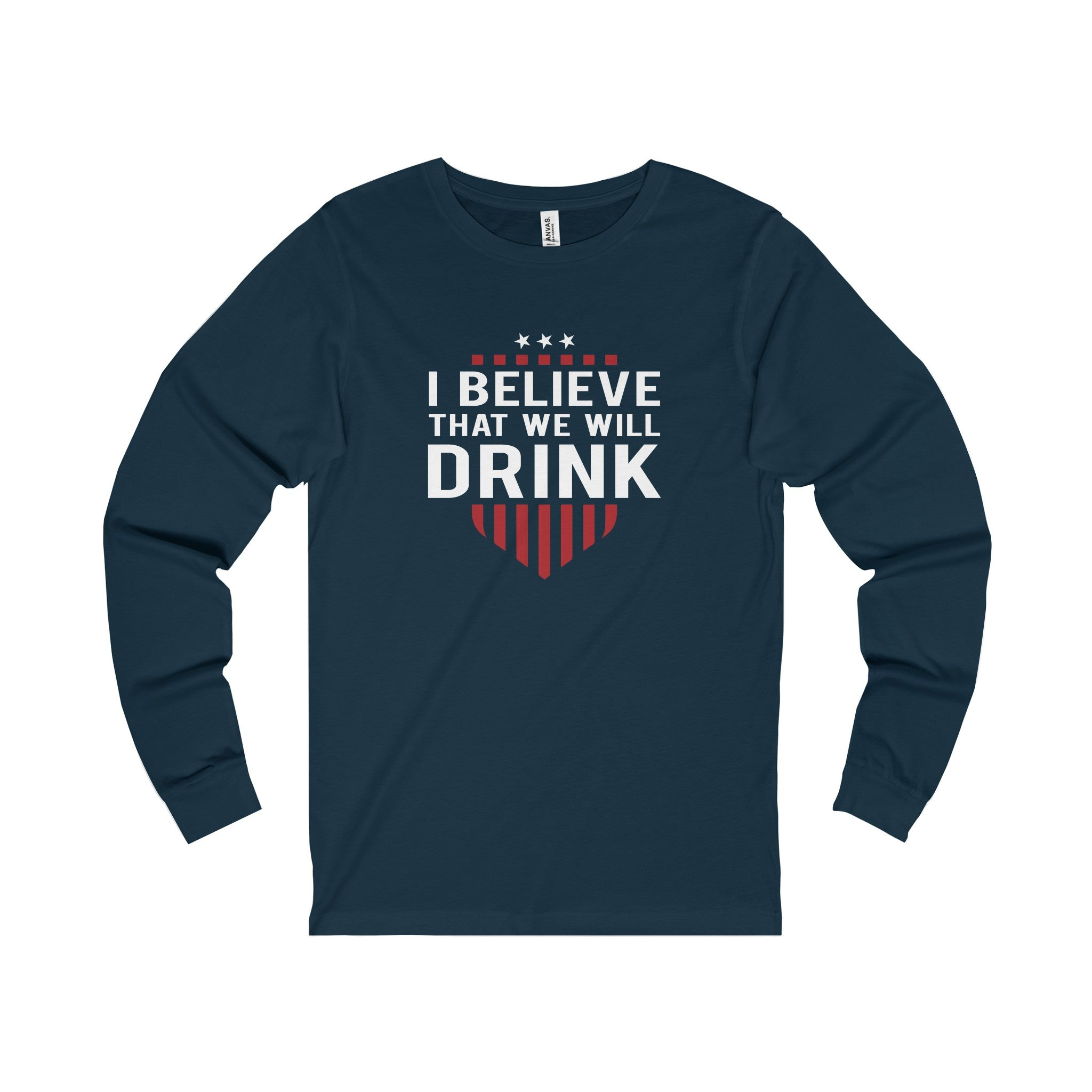 I Believe That We Will Drink Long Sleeve Tee Shirt