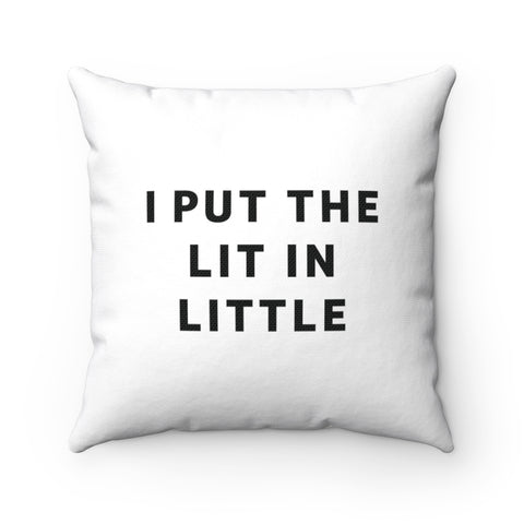 Put The Lit In Little 18x18 Throw Pillow