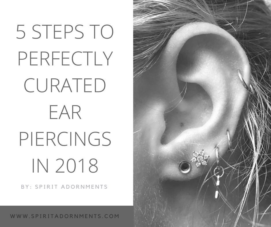 5 Steps to PERFECTLY Curated Ear Piercings in 2018