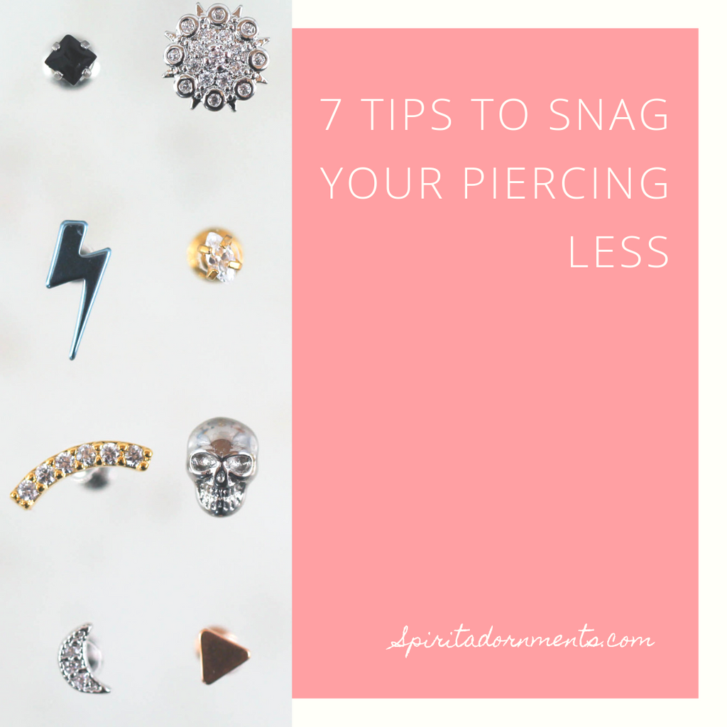 7 Tips to Snag Your Piercing Less