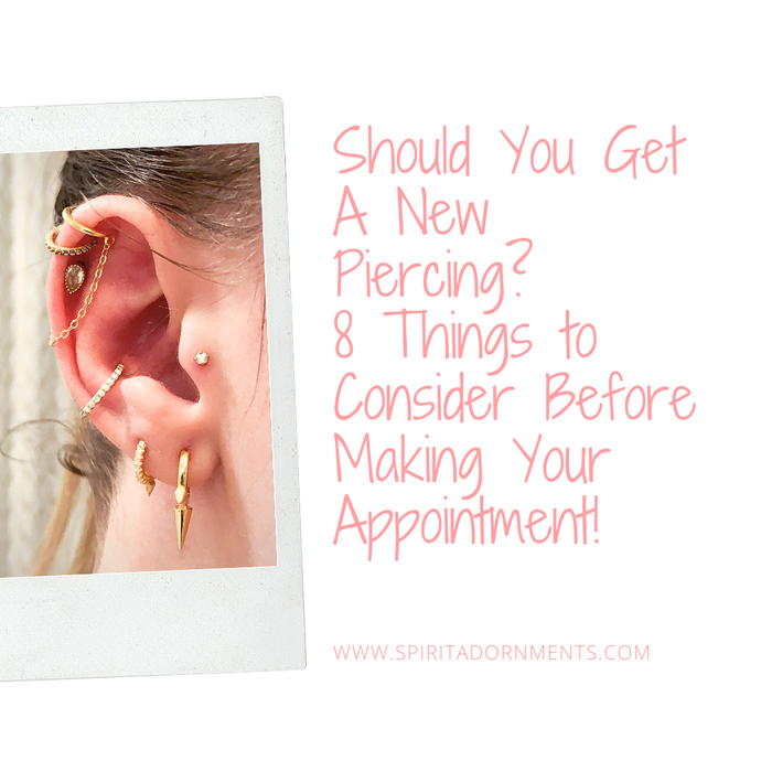 Should You Get A New Piercing? Here Are 8 Things to Consider Before Making Your Appointment!