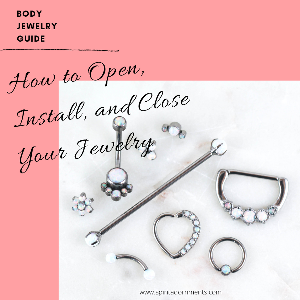 BODY JEWELRY GUIDE: How to Open, Install, and Close Your Jewelry