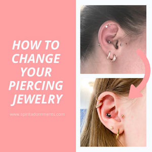 How to Change Your Piercing Jewelry