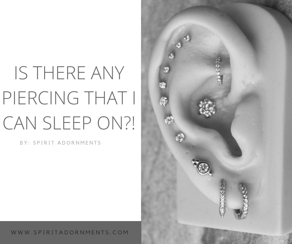 Is there any piercing that you CAN sleep on?