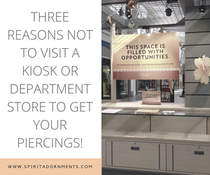 Three Reasons NOT to Visit a Kiosk or Department Store to Get Your Piercings