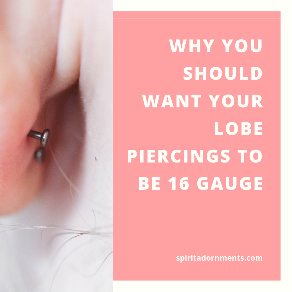 Why You Should Want Your Lobe Piercings to Be 16 Gauge
