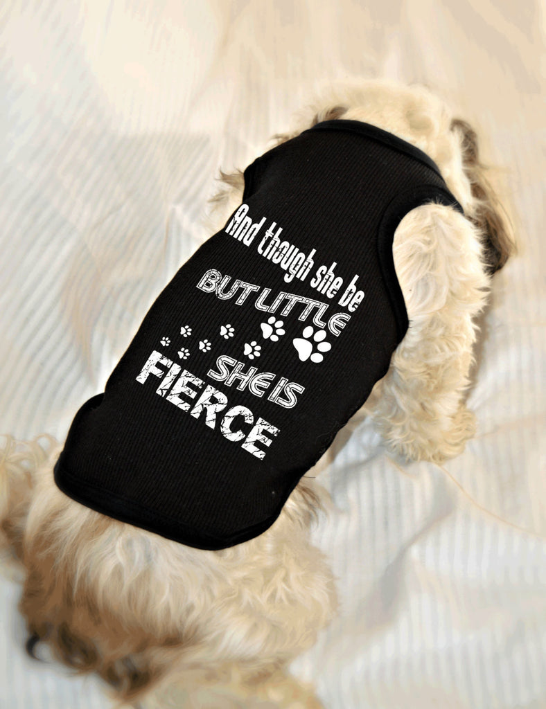And Though She Be But Little She Is Fierce Dog Tank Top