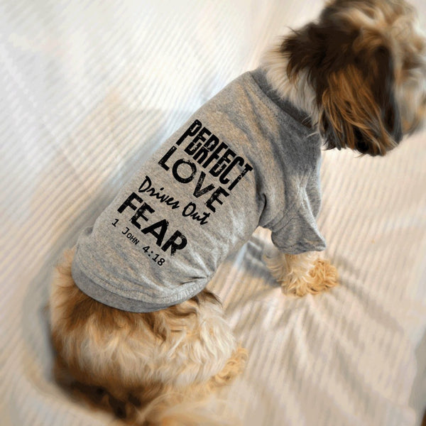 Perfect Love Drives Out Fear 1 John 4:18 Bible Verse Dog T-Shirt