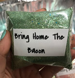 "1.5oz ""BRING HOME THE BACON"" CUSTOM GLITTER MIX"