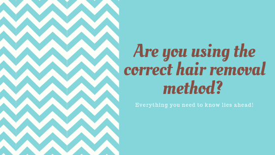 Are You Using The Correct  Hair Removal Method For Your Skin?