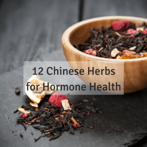 12 Chinese Herbs To Support Healthy Hormone Balance