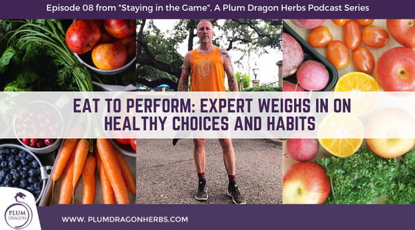 EP08 Eat to Perform: Expert Weighs in on Healthy Choices and Habits