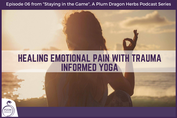 Healing Emotional Pain With Trauma Informed Yoga