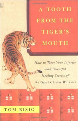 A Tooth from the Tiger's Mouth: How to Treat Your Injuries with Powerful Healing Secrets of the Great Chinese Warrior