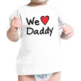 We Love Dad White Cute Baby TShirt Cotton Fathers