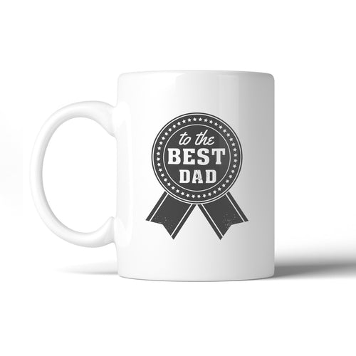 To The Best Dad Fathers Day Gift Mug Unique Gifts