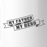 My Father My Hero Unique Design Gift Mug For Dad