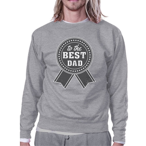 To The Best Dad Grey Sweatshirt For Men Perfect
