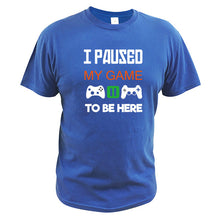 I Paused My Game To Be Here Tshirt