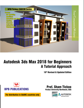 AUTODESK 3DS MAX 2018 FOR BEGINNERS : A TUTORIAL APPROACH
