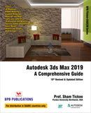 Autodesk 3ds Max 2019: A comprehensive Guide..19th Revised & Updated Edition
