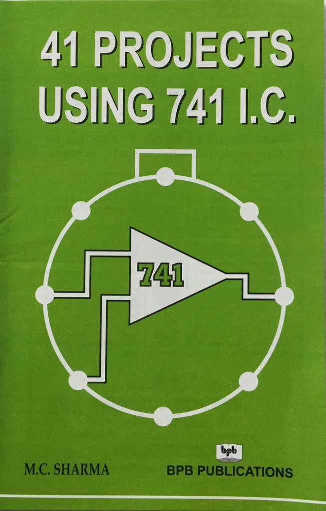 41 Projects Using 741 I.C. By M.C. Sharma