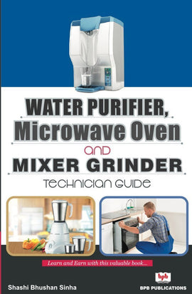 Water Purifier, Microwave Oven And Mixer Grinder Technician Guide By Shashi Bhushan Sinha