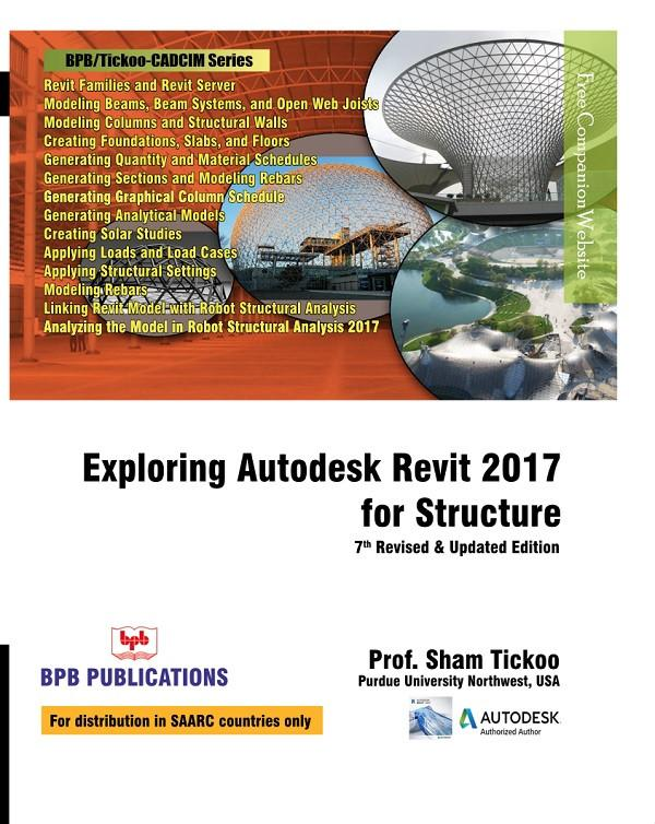 Exploring Autodesk Revit 2017 For Structure - 7th Revised & Updated Edition By Prof. Sham Tickoo