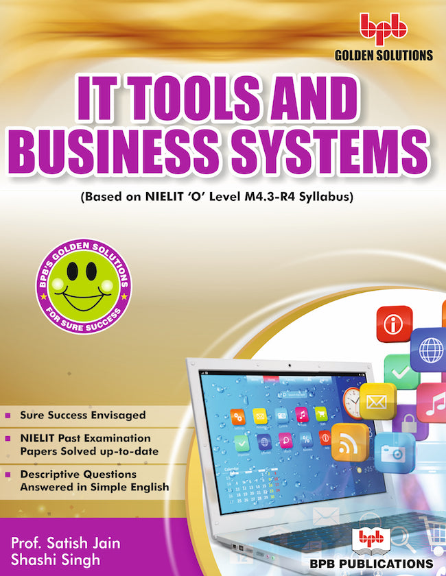 BPB Golden Solutions: IT Tools and Business Systems (M4.3-R4)...(Solved papers from Jan 2013 to Jan 2018)