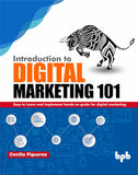Introduction to Digital Marketing 101 : Easy to Learn and Implement Hands-on Guide for Digital Marketing